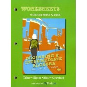 Worksheets with the Math Coach for Beginning & Intermediate Algebra by John Tobey