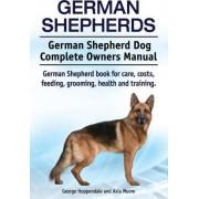 German Shepherds. German Shepherd Dog Complete Owners Manual. German Shepherd Book for Care, Costs, Feeding, Grooming, Health and Training. by George Hoppendale