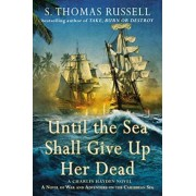 Until the Sea Shall Give Up Her Dead by S Thomas Russell