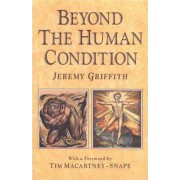 Beyond the Human Condition by Jeremy Griffith