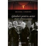 Ganduri pentru actor despre tehnica actoriei - Michael Chekhov