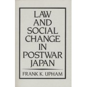 Law and Social Change in Postwar Japan by Frank K. Upham