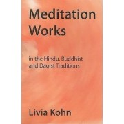 Meditation Works in the Daoist, Buddhist, and Hindu Traditions by Livia Kohn