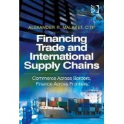 Financing Trade and International Supply Chains by Alexander R. Malaket