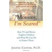 Mommy, I'm Scared by Joanne Cantor Ph.D.