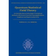 Quantum Statistical Field Theory: An Introduction to Schwinger's Variational Method with Green's Function Nanoapplications, Graphene and Superconducti