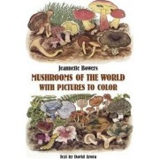Mushrooms of the World with Pictures to Color by Jeannette Bowers