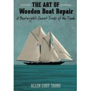 The Art of Wooden Boat Repair by Allen Cody Taube