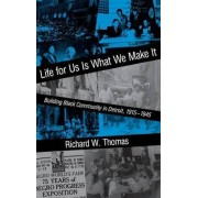 Life for Us is What We Make it by Richard W. Thomas