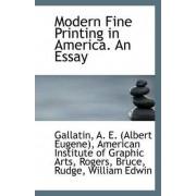 Modern Fine Printing in America. an Essay by Gallatin A E (Albert Eugene)