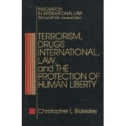 Terrorism, Drugs, International Law and the Protection of Human Liberty by Christopher L. Blakesley