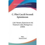 C. Plini Caccili Secundi Epistularum by Pliny The