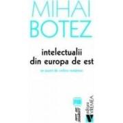Intelectualii din Europa de Est - Mihai Botez