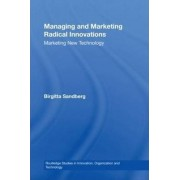 Managing and Marketing Radical Innovations by Birgitta Sandberg