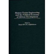 Human Factor Engineering and the Political Economy of African Development by Senyo B-.S.K. Adjibolosoo