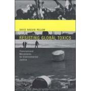 Resisting Global Toxics by David Naguib Pellow