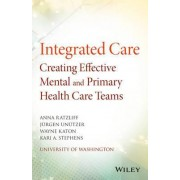 Integrated Care: Creating Effective Mental and Primary Health Care Teams by Anna Ratzliff