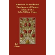 History of the Intellectual Development of Europe, Volume I (of 2) by John William Draper