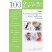 100 Questions & Answers About Communicating With Your Healthcare Provider by John King