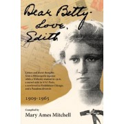 Dear Betty, Love, Edith: Letters and Secret Thoughts from a Minneapolis Ingenue While a Wellesley Student in 1916, a Nurse's Aide in Wwi Paris,