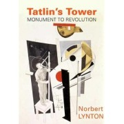Tatlin's Tower by Norbert Lynton