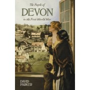 The People of Devon in the First World War by Dr. David Parker