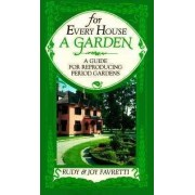 For Every House a Garden: a Guide for Reproducing Period Gardens by Rudy J. Favretti