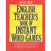 English Teacher's Book of Instant Word Games by Ruth Rice