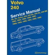 Volvo 240 Service Manual: DL, GL, Turbo, 240, 240 DL, 240 GL, 240 SE, 1983, 1984, 1985, 1986, 1987, 1988, 1989, 1990, 1991, 1992, 1993