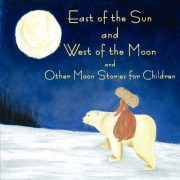 East of the Sun and West of the Moon and Other Moon Stories by John David Halsted