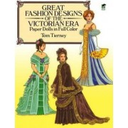 Great Fashion Designs of the Victorian Era Paper Dolls in Full Color by Tom Tierney