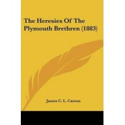 The Heresies of the Plymouth Brethren (1883) by James C L Carson