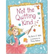 Not the Quitting Kind by Sarra J Roth