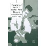 Metaphor and Gender in Business Media Discourse by Veronika Koller