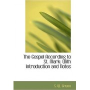 The Gospel According to St. Mark by S W Green