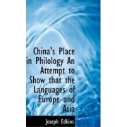 China's Place in Philology an Attempt to Show That the Languages of Europe and Asia by Joseph Edkins