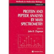 Protein and Peptide Analysis by Mass Spectrometry by John R. Chapman