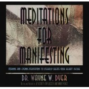Meditations For Manifesting by Dr. Wayne W. Dyer