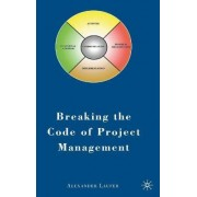 Breaking the Code of Project Management by Alexander Laufer