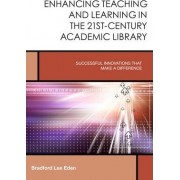 Enhancing Teaching and Learning in the 21st-Century Academic Library by Bradford Lee Eden