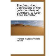 The Death-Bed Confessions of the Late Countess of Guernsey, to Lady Anne Hamilton by Frances Twysden Villiers Jersey
