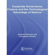 Corporate Governance, Finance and the Technological Advantage of Nations by Andrew Tylecote