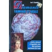 Diamante faimoase si fatale. Istoria, misterul si legendele celor mai pretioase nestemate din lume.