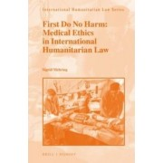 First Do No Harm: Medical Ethics in International Humanitarian Law by Sigrid Mehring