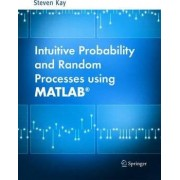 Intuitive Probability and Random Processes Using MATLAB by Steven M. Kay