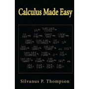 Calculus Made Easy by Silvanus Thompson