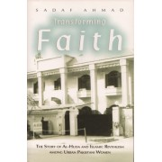Transforming Faith: The Story of Al-Huda and Islamic Revivalism Among Urban Pakistani Women