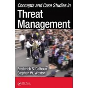 Concepts and Case Studies in Threat Management by Frederick S. Calhoun