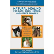 Natural Healing for Cats, Dogs, Horses, and Other Animals by Lisa Preston