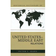 Historical Dictionary of United States-Middle East Relations by Peter L. Hahn